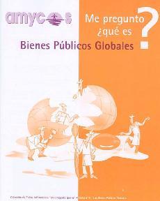 Me pregunto ¿qué es...<b>LOS BIENES PÚBLICOS GLOBALES?</b>