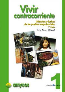 VIVIR CONTRACORRIENTE: Historias y luchas de los pueblos empobrecidos <br>  (1ª Parte)
